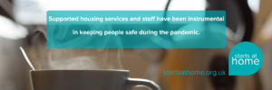 Supported housing services and staff have been instrumental in keeping people safe during the pandemic.